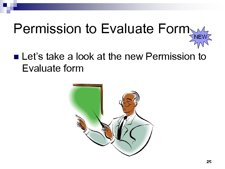 Permission to Evaluate Form NEW n Let's take a look at the new Permission