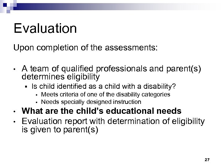 Evaluation Upon completion of the assessments: • A team of qualified professionals and parent(s)