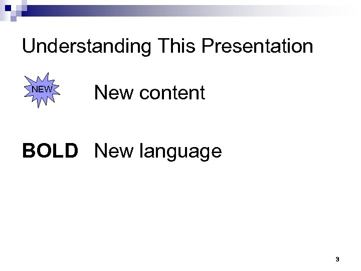 Understanding This Presentation NEW New content BOLD New language 3