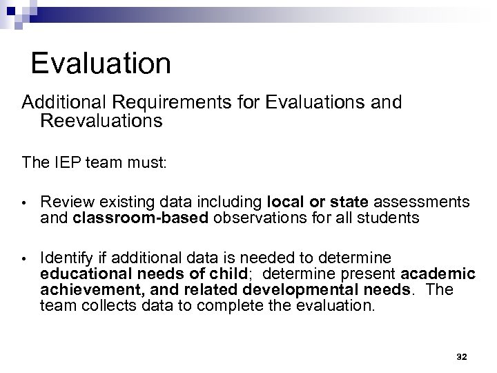 Evaluation Additional Requirements for Evaluations and Reevaluations The IEP team must: • Review existing