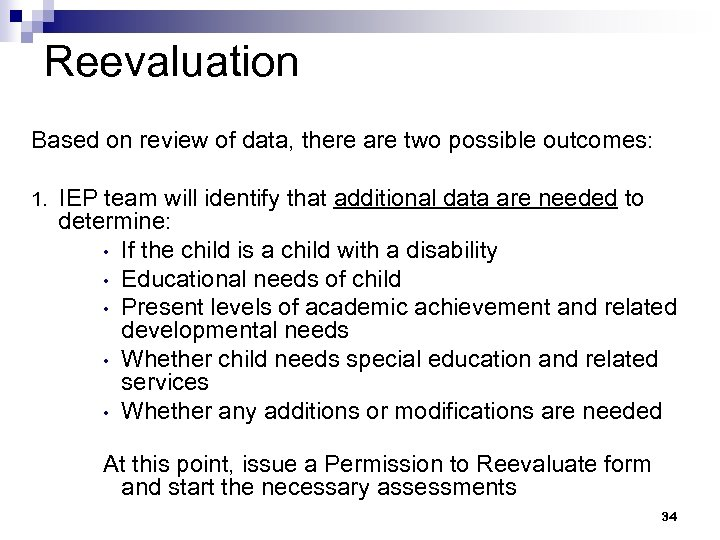 Reevaluation Based on review of data, there are two possible outcomes: 1. IEP team