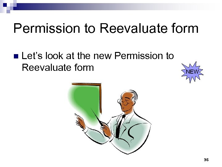 Permission to Reevaluate form n Let's look at the new Permission to Reevaluate form