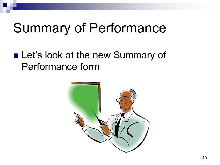 Summary of Performance n Let's look at the new Summary of Performance form 39