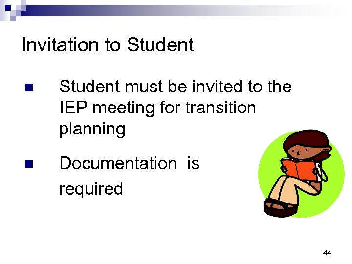 Invitation to Student n Student must be invited to the IEP meeting for transition