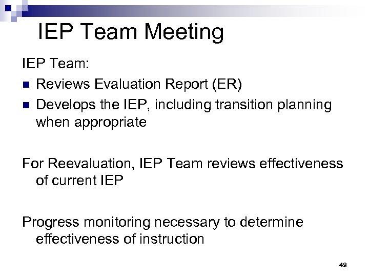 IEP Team Meeting IEP Team: n Reviews Evaluation Report (ER) n Develops the IEP,
