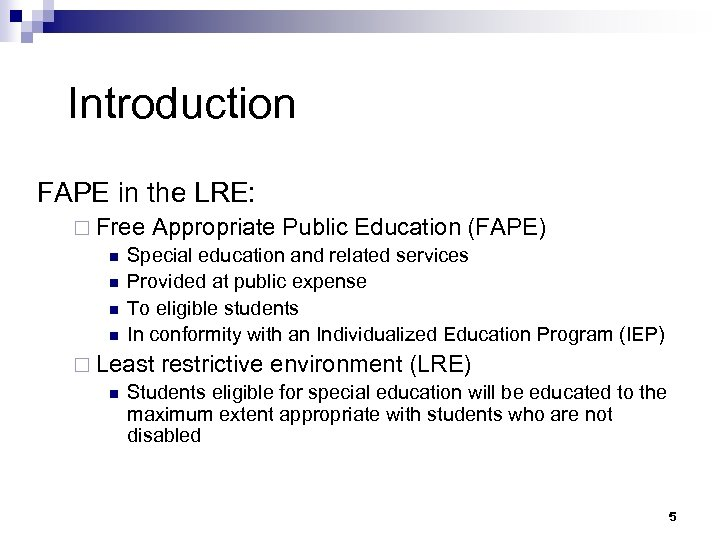 Introduction FAPE in the LRE: ¨ Free Appropriate Public Education (FAPE) n Special education