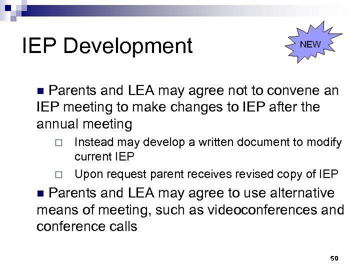 IEP Development NEW Parents and LEA may agree not to convene an IEP meeting