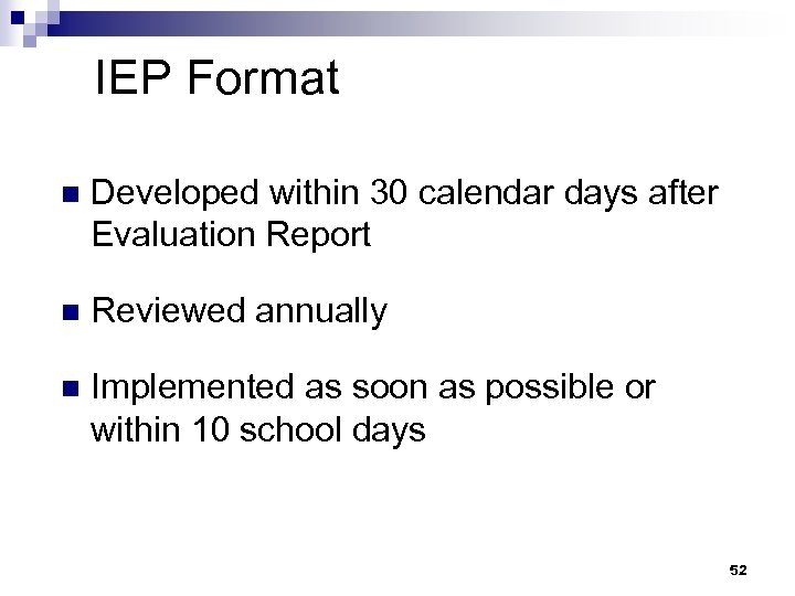 IEP Format n Developed within 30 calendar days after Evaluation Report n Reviewed annually