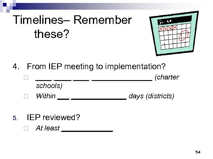 Timelines– Remember these? 4. From IEP meeting to implementation? ¨ ¨ 5. __________ (charter