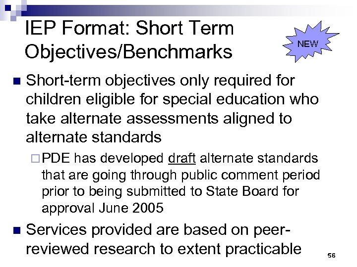 IEP Format: Short Term Objectives/Benchmarks n NEW Short-term objectives only required for children eligible
