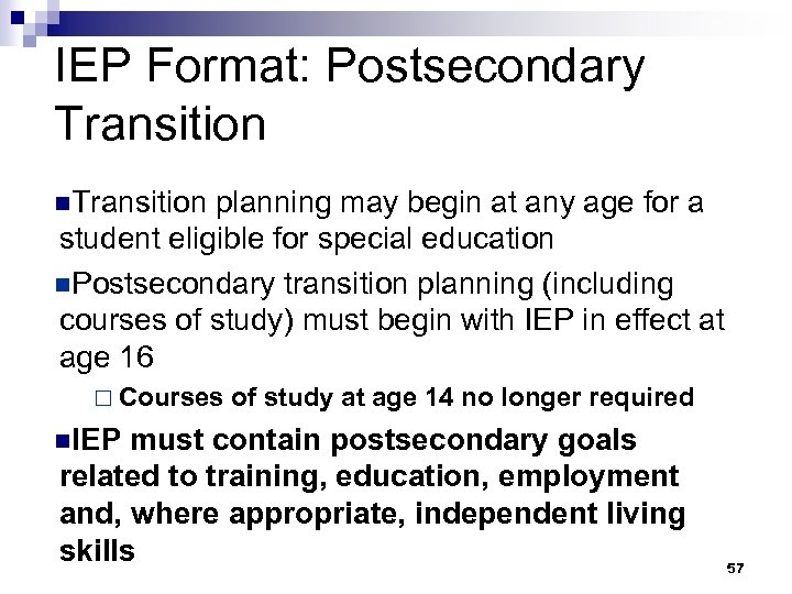 IEP Format: Postsecondary Transition n. Transition planning may begin at any age for a