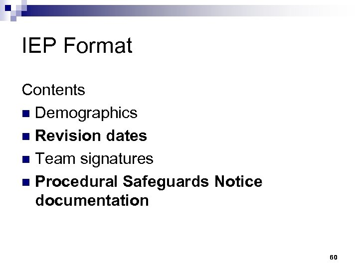 IEP Format Contents n Demographics n Revision dates n Team signatures n Procedural Safeguards