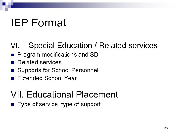 IEP Format VI. n n Special Education / Related services Program modifications and SDI