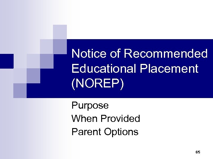 Notice of Recommended Educational Placement (NOREP) Purpose When Provided Parent Options 65