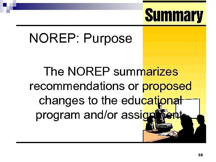 NOREP: Purpose The NOREP summarizes recommendations or proposed changes to the educational program and/or