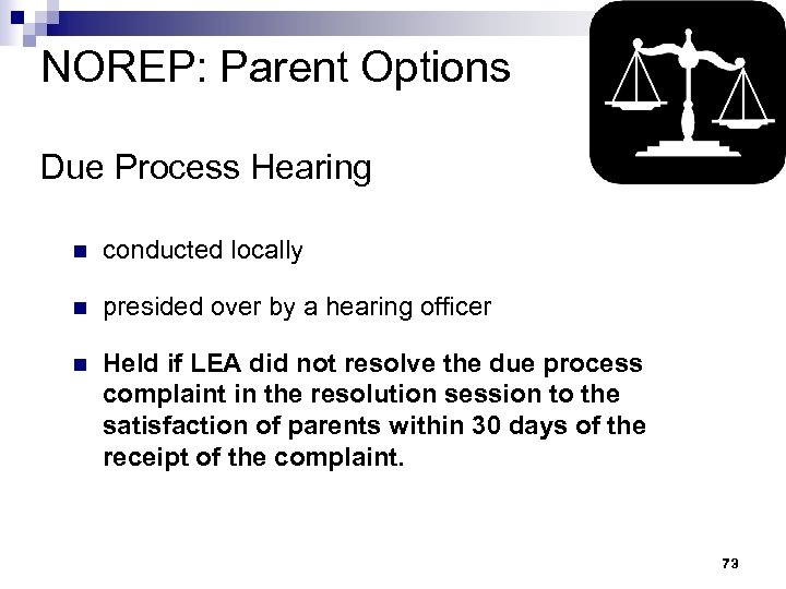 NOREP: Parent Options Due Process Hearing n conducted locally n presided over by a
