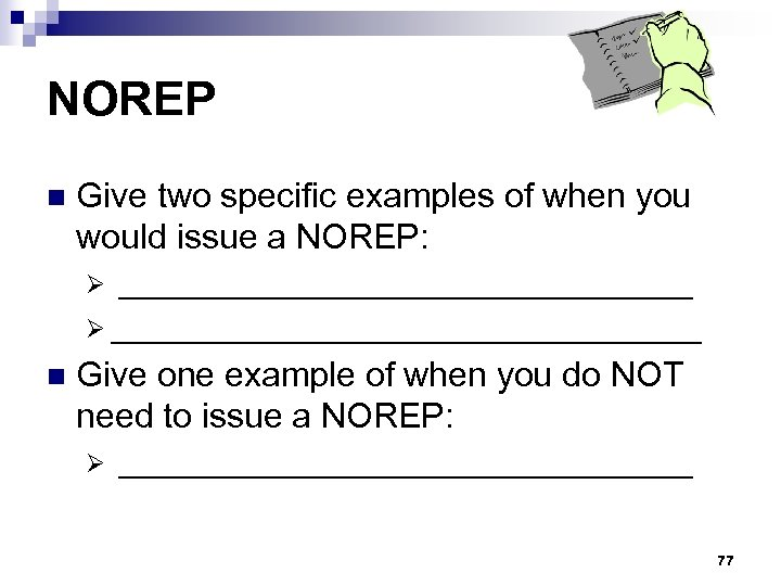 NOREP n Give two specific examples of when you would issue a NOREP: _________________