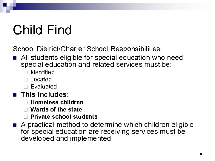 Child Find School District/Charter School Responsibilities: n All students eligible for special education who