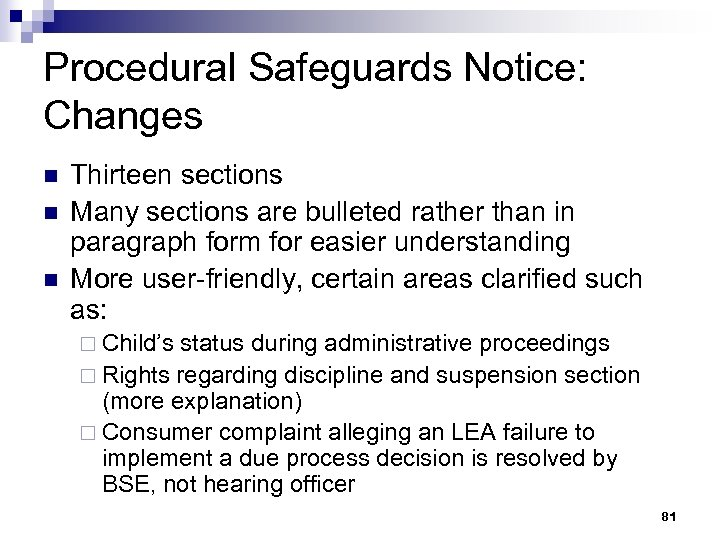 Procedural Safeguards Notice: Changes n n n Thirteen sections Many sections are bulleted rather