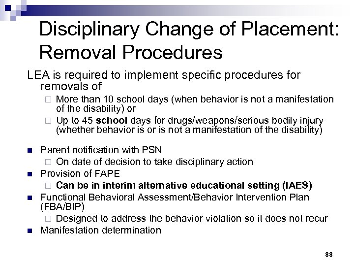Disciplinary Change of Placement: Removal Procedures LEA is required to implement specific procedures for