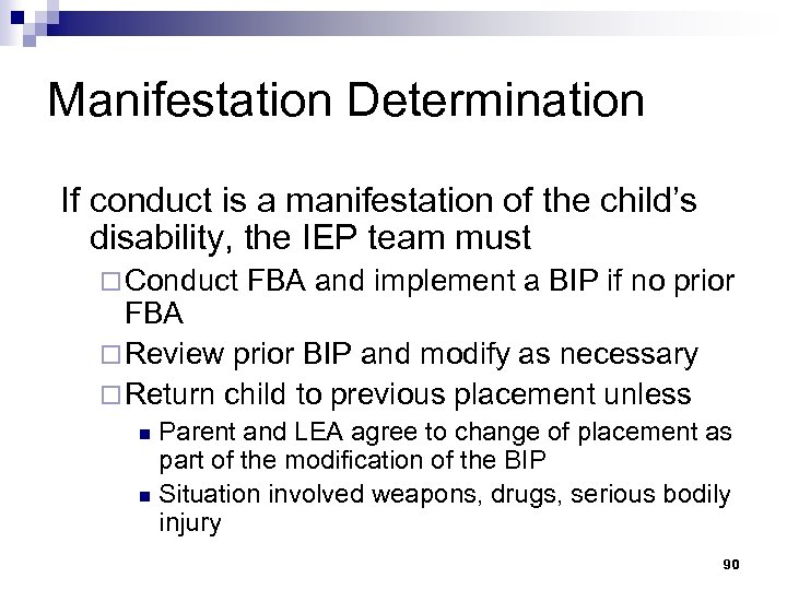 Manifestation Determination If conduct is a manifestation of the child's disability, the IEP team