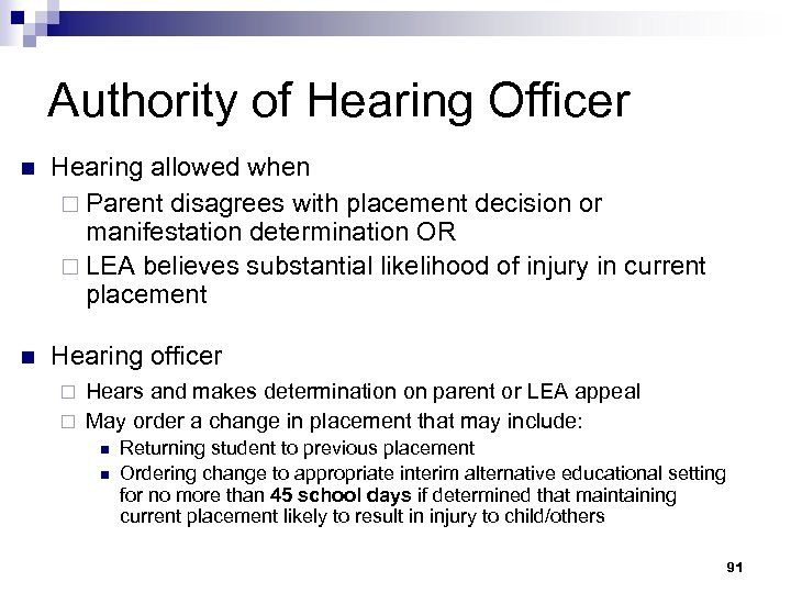 Authority of Hearing Officer n Hearing allowed when ¨ Parent disagrees with placement decision