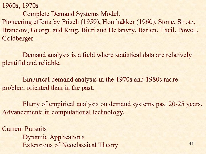 1960 s, 1970 s Complete Demand Systems Model. Pioneering efforts by Frisch (1959), Houthakker