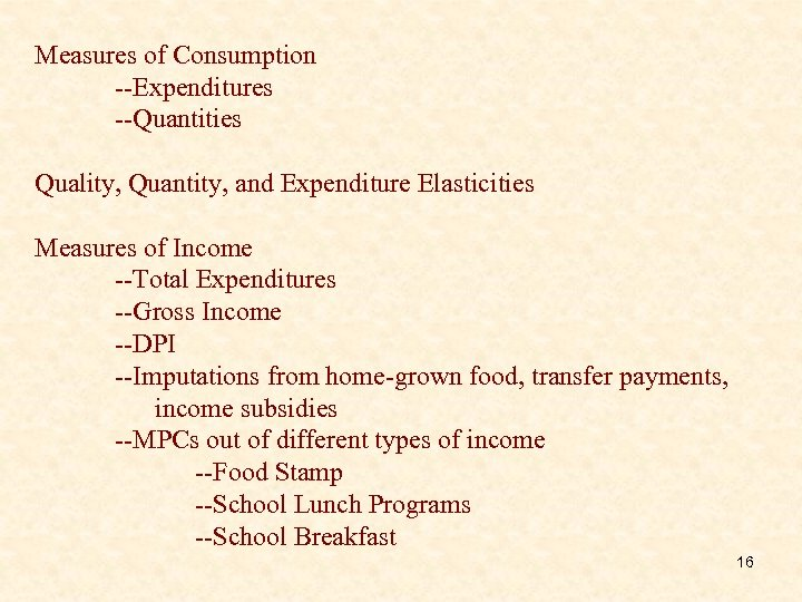 Measures of Consumption --Expenditures --Quantities Quality, Quantity, and Expenditure Elasticities Measures of Income --Total