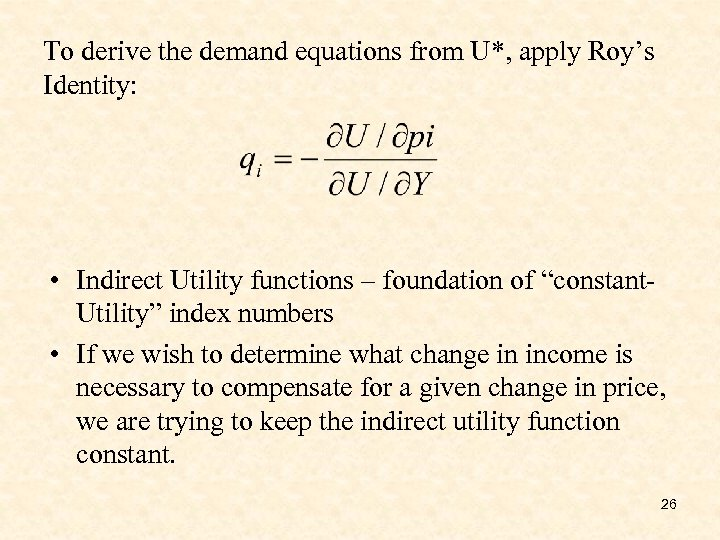 To derive the demand equations from U*, apply Roy's Identity: • Indirect Utility functions