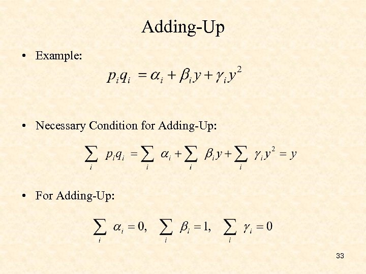 Adding-Up • Example: • Necessary Condition for Adding-Up: • For Adding-Up: 33