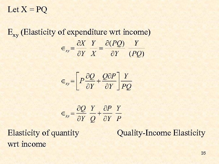 Let X = PQ Exy (Elasticity of expenditure wrt income) Elasticity of quantity wrt
