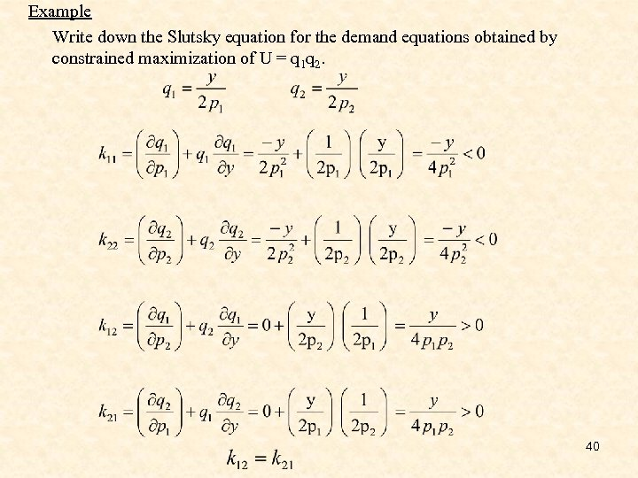 Example Write down the Slutsky equation for the demand equations obtained by constrained maximization