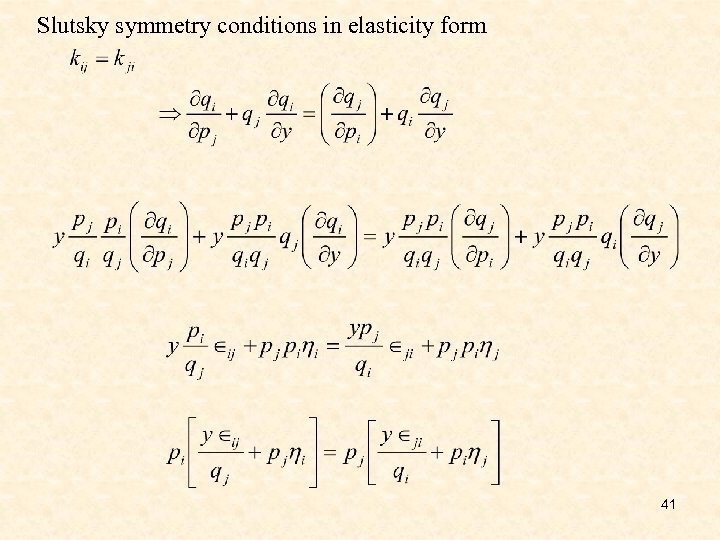Slutsky symmetry conditions in elasticity form 41