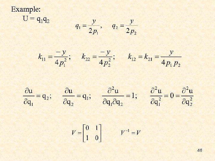 Example: U = q 1 q 2 46