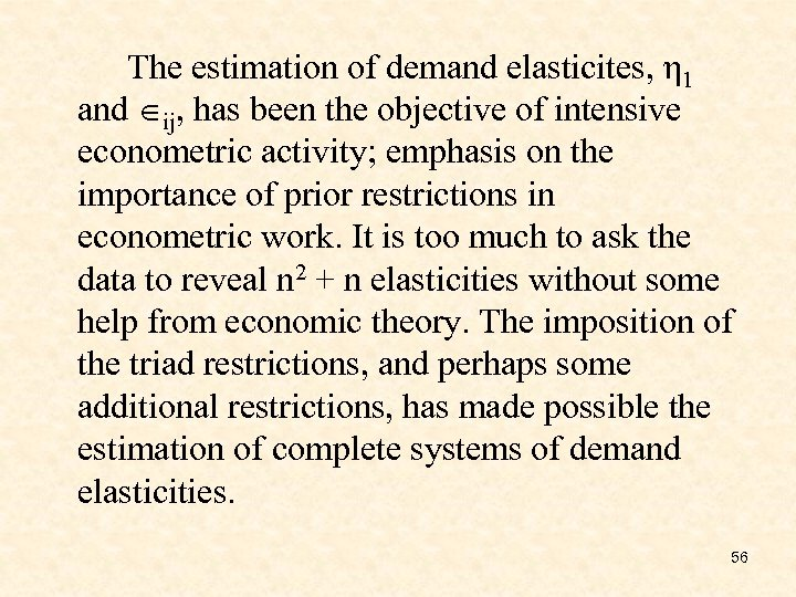 The estimation of demand elasticites, η 1 and ij, has been the objective of