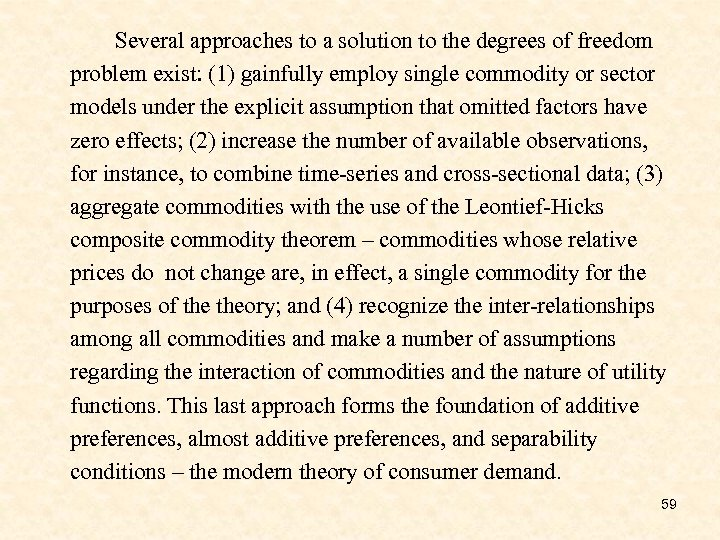 Several approaches to a solution to the degrees of freedom problem exist: (1) gainfully
