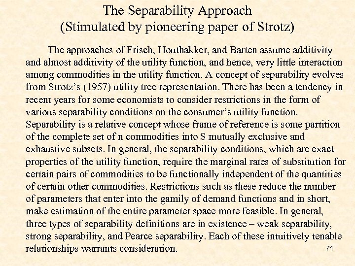 The Separability Approach (Stimulated by pioneering paper of Strotz) The approaches of Frisch, Houthakker,