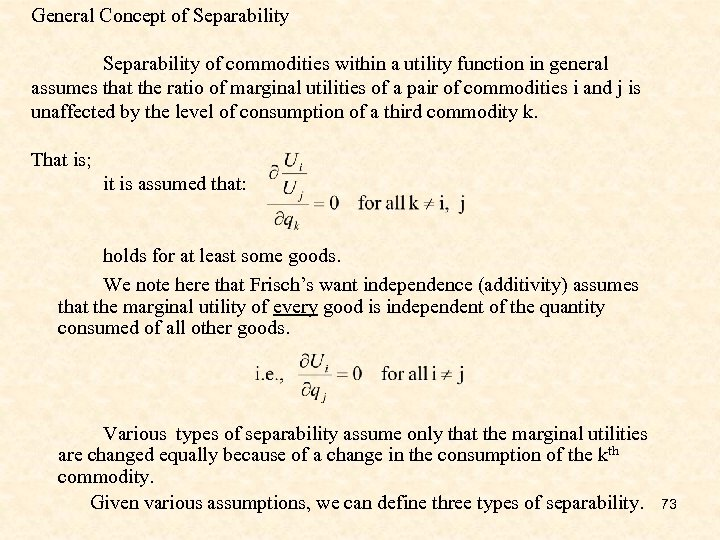 General Concept of Separability of commodities within a utility function in general assumes that