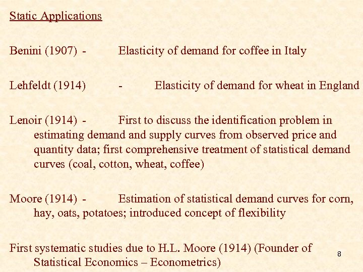 Static Applications Benini (1907) - Elasticity of demand for coffee in Italy Lehfeldt (1914)