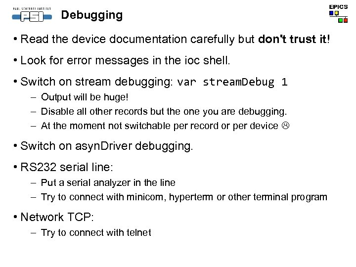 Debugging • Read the device documentation carefully but don't trust it! • Look for