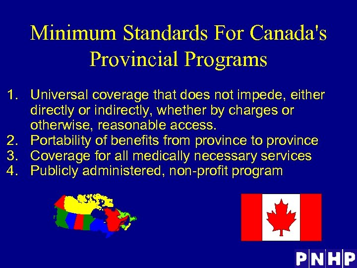 Minimum Standards For Canada's Provincial Programs 1. Universal coverage that does not impede, either