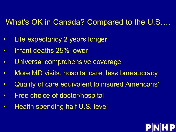 What's OK in Canada? Compared to the U. S…. • Life expectancy 2 years