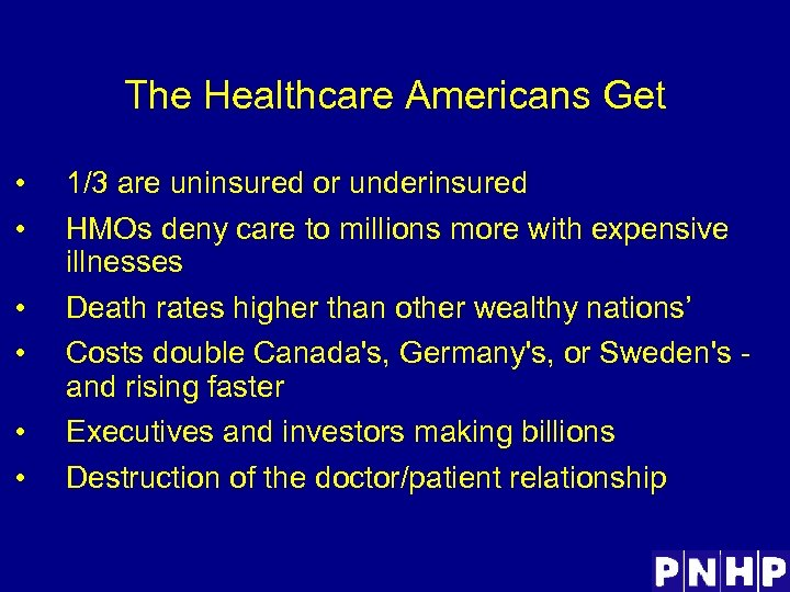 The Healthcare Americans Get • • • 1/3 are uninsured or underinsured HMOs deny