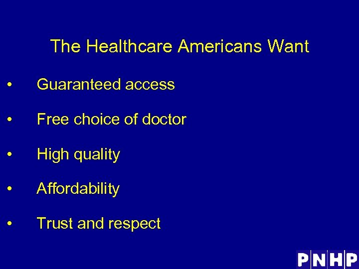 The Healthcare Americans Want • Guaranteed access • Free choice of doctor • High