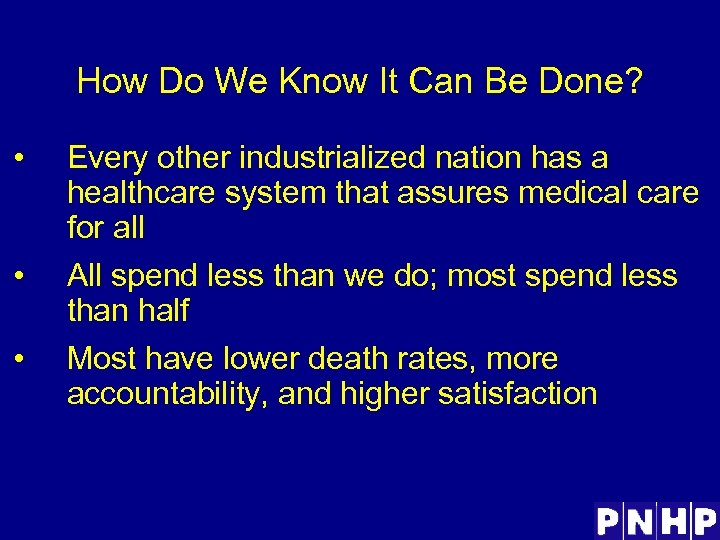 How Do We Know It Can Be Done? • Every other industrialized nation has