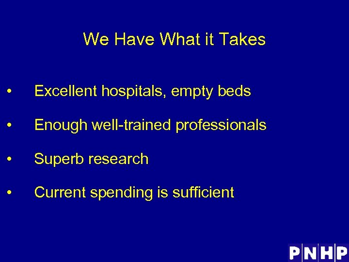 We Have What it Takes • Excellent hospitals, empty beds • Enough well-trained professionals