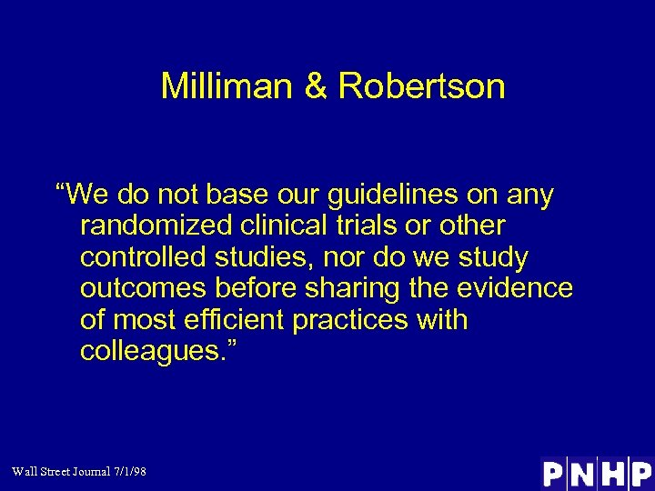 """Milliman & Robertson """"We do not base our guidelines on any randomized clinical trials"""