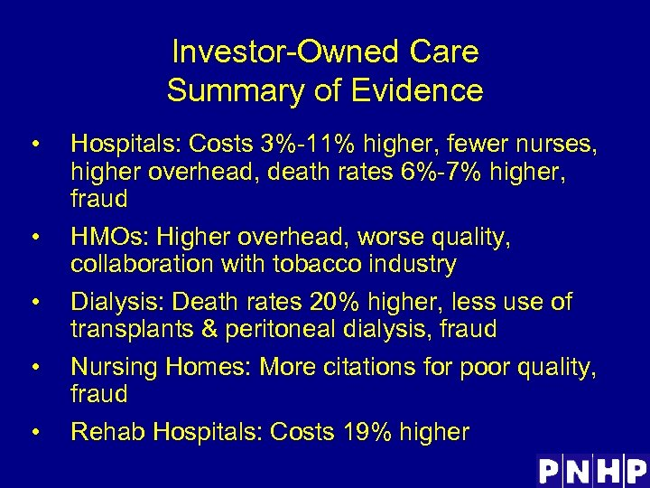 Investor-Owned Care Summary of Evidence • • • Hospitals: Costs 3%-11% higher, fewer nurses,