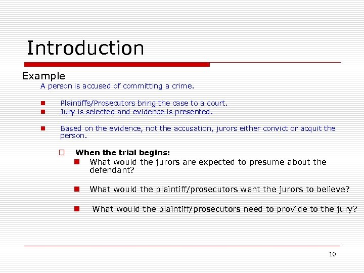 Introduction Example A person is accused of committing a crime. n n Plaintiffs/Prosecutors bring
