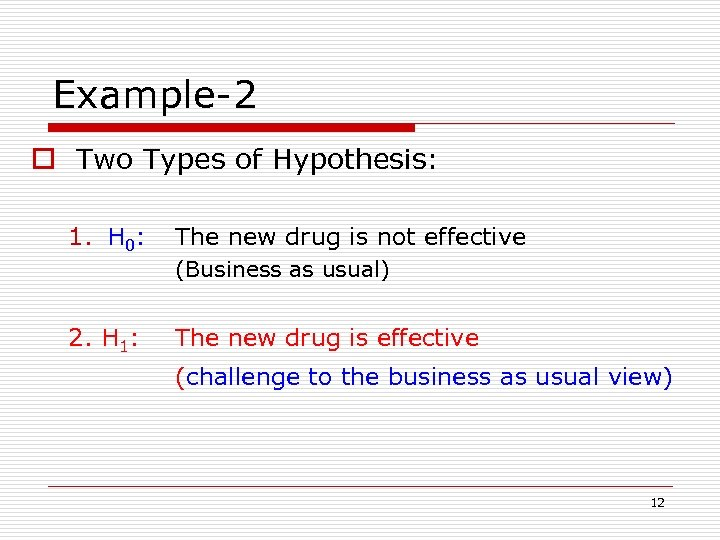 Example-2 o Two Types of Hypothesis: 1. H 0: The new drug is not